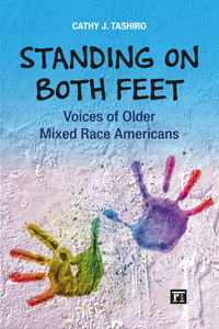 Standing on Both Feet: Voices of Older Mixed Race Americans, by Cathy Tashiro